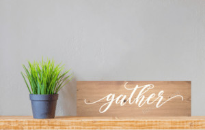 Gather Wooden Sign #gather #wood #wooden #sign #handmade #custom #decor #home #kitchen #diningroom #livingroom #smallbusiness