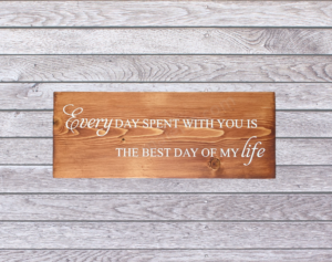 Every Day Spent With You Is The Best Day of My Life Wood Sign on a gray wood background