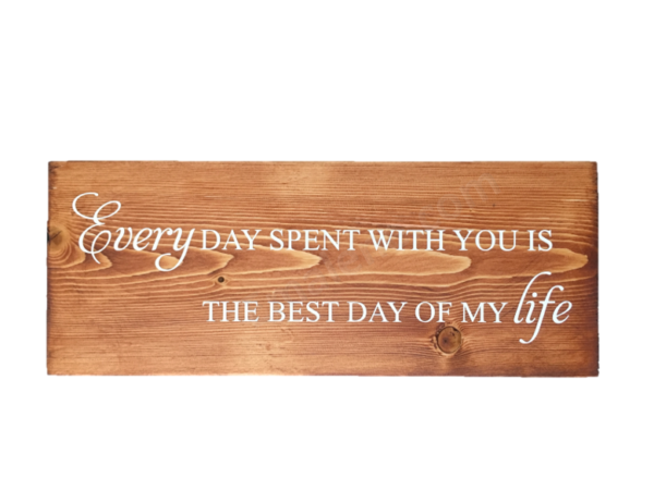 Every Day Spent With You Is The Best Day of My Life Wood Sign with white background
